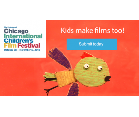 Calling all Child/Teen made films for Chicago Int'l Children's Film Festival